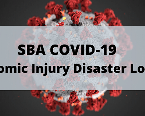 Everything You Need to Know About SBA COVID-19 Economic Injury Disaster Loans